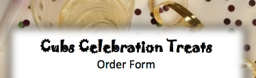 Cubs Celebration Treats Order Form