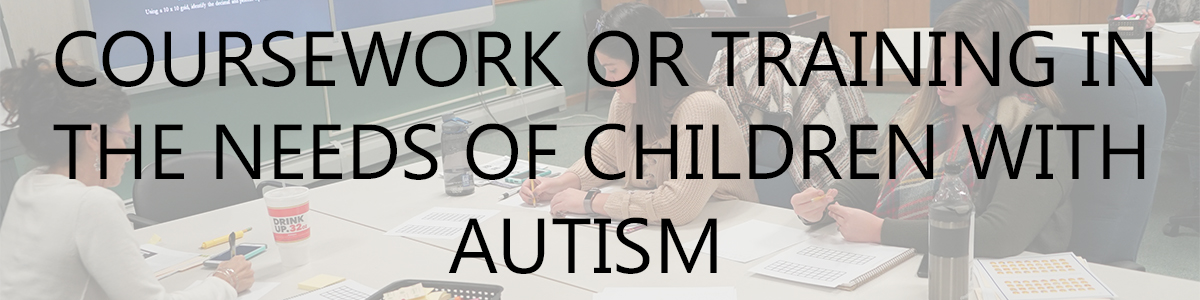 coursework or training in the needs of children with autism
