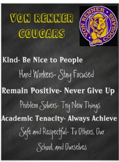 Von Renner Cougars. Von Renner Cougars. Kind- Be nice to people. Hard Workers- Stay focused. Remain Positive-Never give up. Problem solvers- try new things. Academic Tenacity- Always achieve. Safe and Respectful- To others, our school, and ourselves.