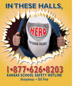 The Kansas School Safety Hotline is 1-877-626-8203. In these halls, you can be a hero: stop school violence.